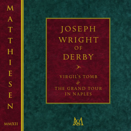 2012-Joseph Wright of Derby: Virgils's Tomb & The Grand Tour.